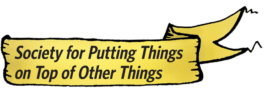 Society for Putting Things on Top of Other Things banner